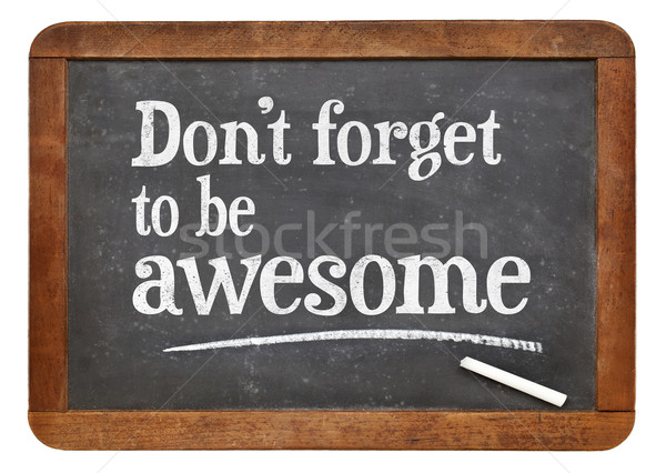Do not forget to be awesome Stock photo © PixelsAway