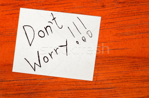 Dont Worry - Post it Note on Wood Background Stock photo © pxhidalgo