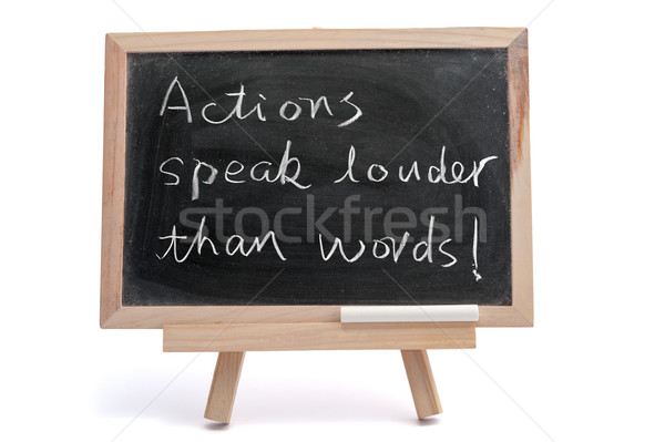 Actions speak louder than words Stock photo © raywoo