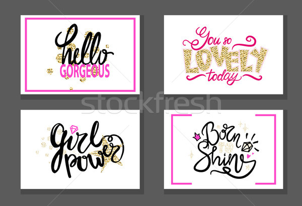 Hello Gorgeous, Lovely Girl Power, born Shine Set Stock photo © robuart