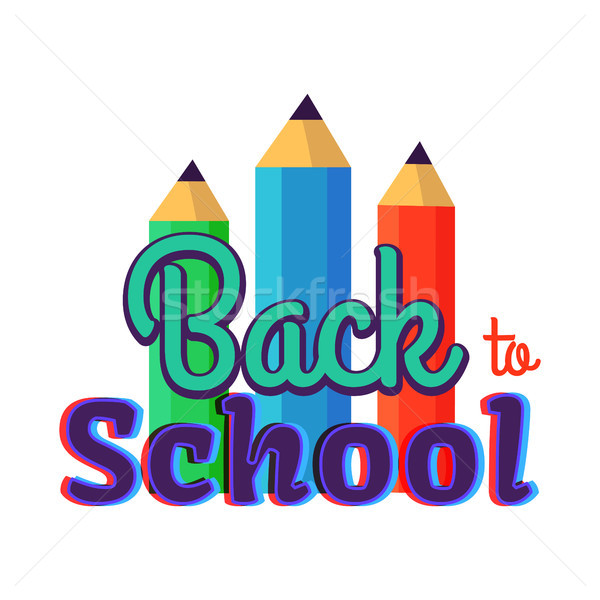 Stock photo: Back to School Poster with Three Colorful Pencils