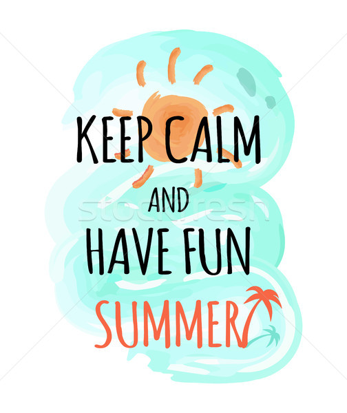Keep Calm and Have Fun Summer Poster with Sky Sea Stock photo © robuart