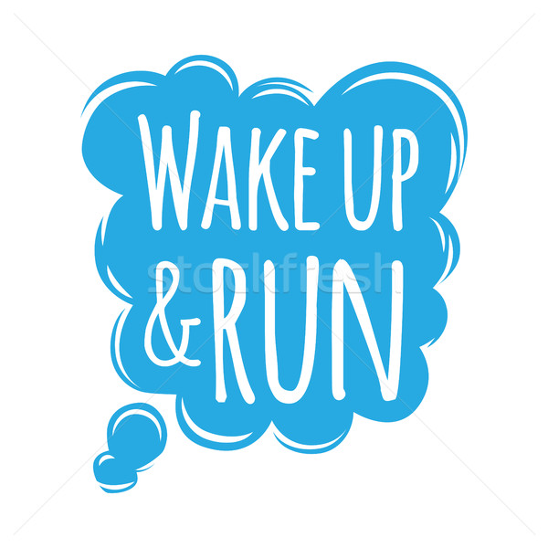 Wake Up and Run Motivational Motto Credo in Bubble Stock photo © robuart
