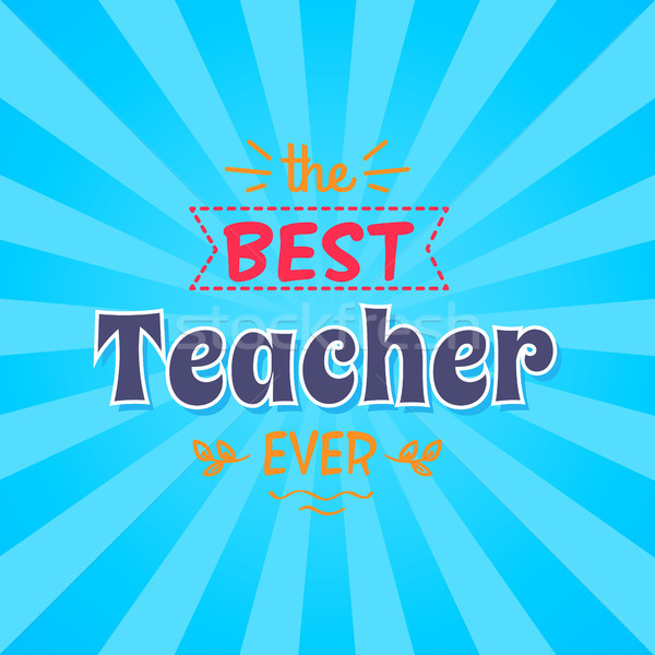 Best Teacher Ever Vector Illustration Inscription Stock photo © robuart