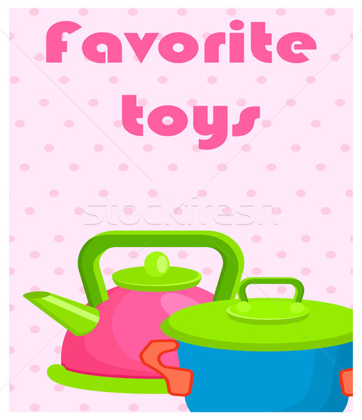Favorite Toys Poster with Artificial Cookware Stock photo © robuart