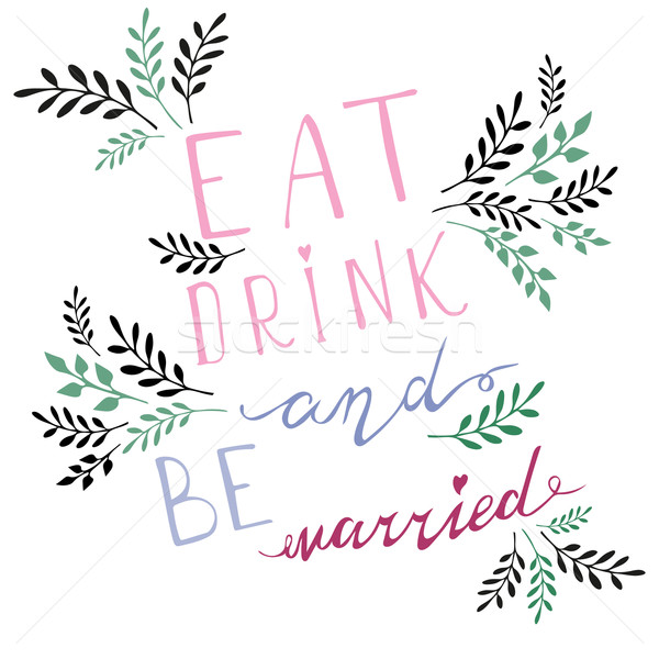 Poster wedding lettering Eat drink and be married.  Stock photo © rumko