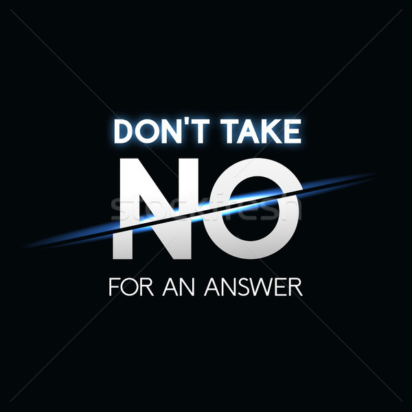 Don't take no for answer phrase, typographic lettering logo on black background Stock photo © sidmay