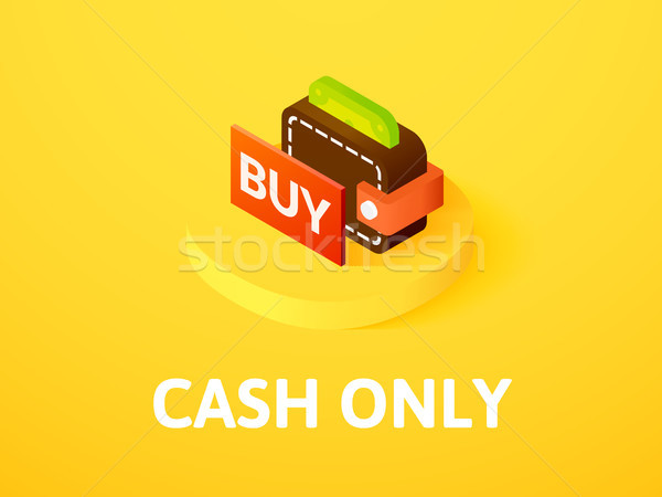 Cash only isometric icon, isolated on color background Stock photo © sidmay