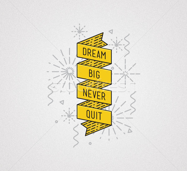 Dream big never quit. Inspirational illustration, motivational quote Stock photo © softulka