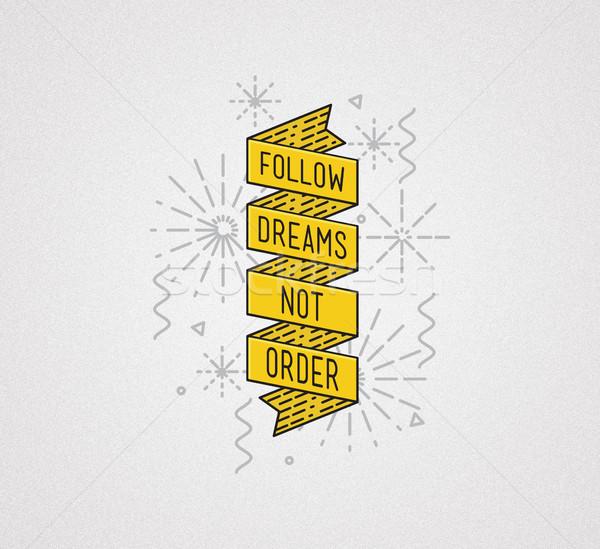 Follow dreams not order. Inspirational illustration, motivational quote Stock photo © softulka
