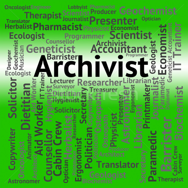 Archivist Job Indicates Archive Curator And Archives Stock photo © stuartmiles