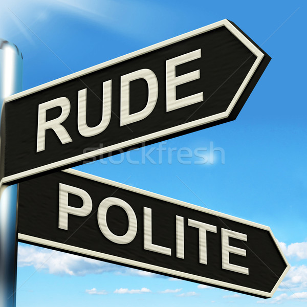 Rude Polite Signpost Means Ill Mannered Or Respectful Stock photo © stuartmiles