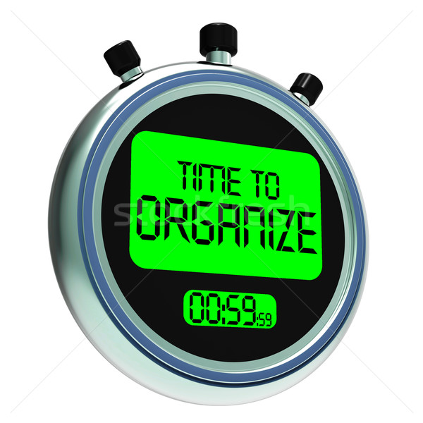 Time To Organize Message Shows Managing Or Organizing Stock photo © stuartmiles
