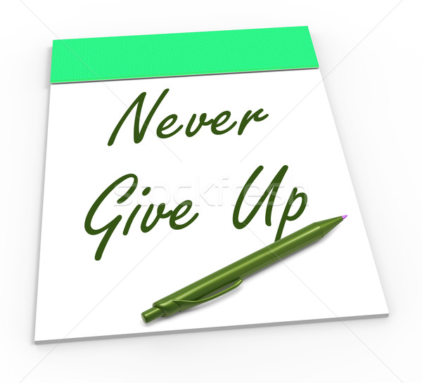 Never Give Up Notepad Means Perseverance And No Quitting Stock photo © stuartmiles
