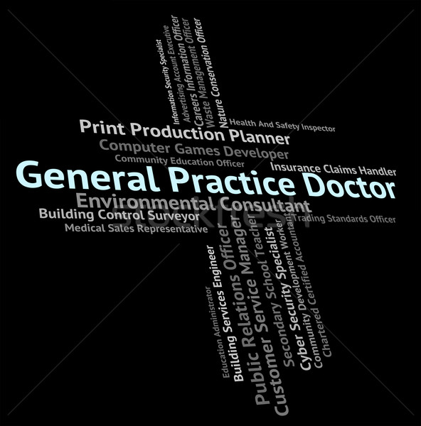 General Practice Doctor Represents Medical Person And Career Stock photo © stuartmiles