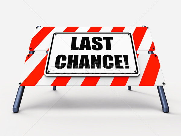 Last Chance Sign Shows Final Opportunity Act Now Stock photo © stuartmiles