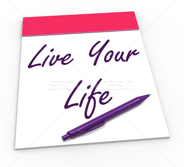 Live Your Life Notepad Shows Embrace Everything And Potential Stock photo © stuartmiles