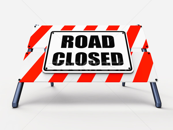 Road Closed Sign Represents Roadblock Barrier or Barricade Stock photo © stuartmiles