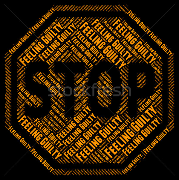 Stop Feeling Guilty Means Warning Sign And Control Stock photo © stuartmiles