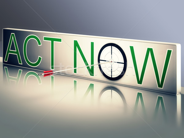 Act Now Shows Urgency To Communicate Fast Stock photo © stuartmiles