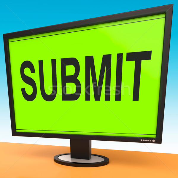 Submit Monitor Shows Submitting Submission Or Application Stock photo © stuartmiles