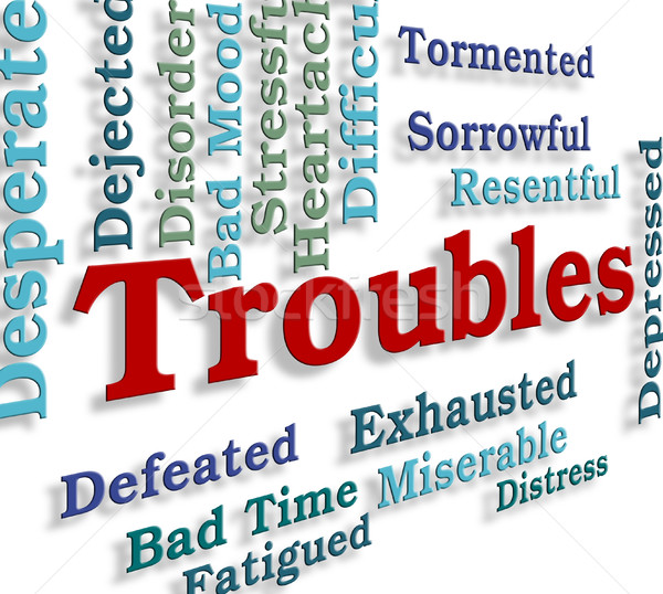 Troubles Word Indicates Stressful Hard And Problems Stock photo © stuartmiles