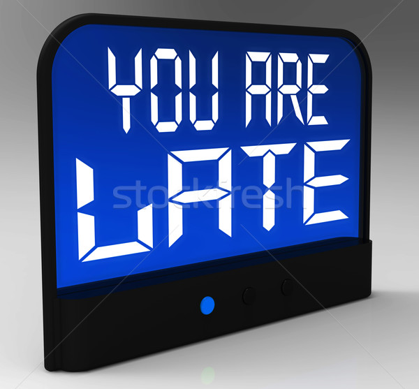 You Are Late Message Showing Tardiness And Lateness  Stock photo © stuartmiles