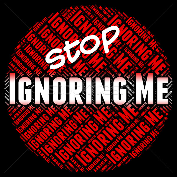 Stop Ignoring Me Means Ignores Stopped And Stopping Stock photo © stuartmiles