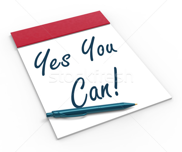 Yes You Can! Notebook Shows Positive Incentive And Persistence Stock photo © stuartmiles
