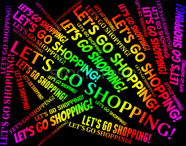 Lets Go Shopping Shows Retail Sales And Buying Stock photo © stuartmiles