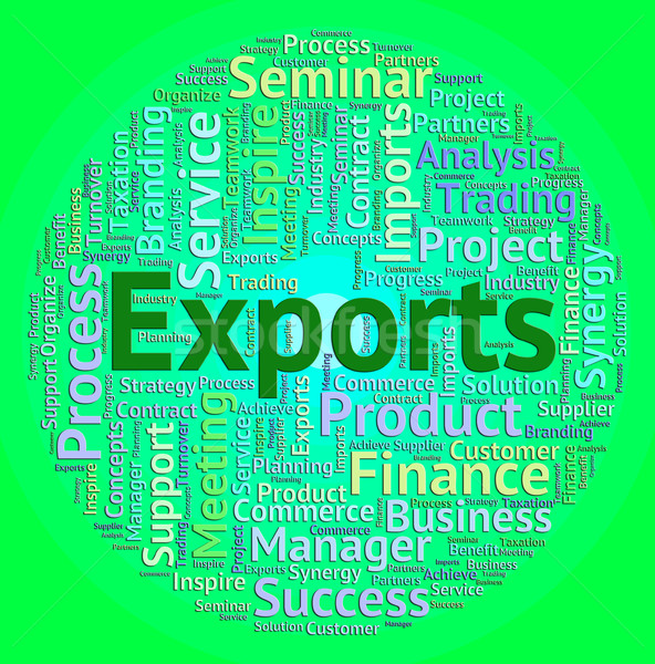 Exports Word Shows Sell Abroad And Exported Stock photo © stuartmiles