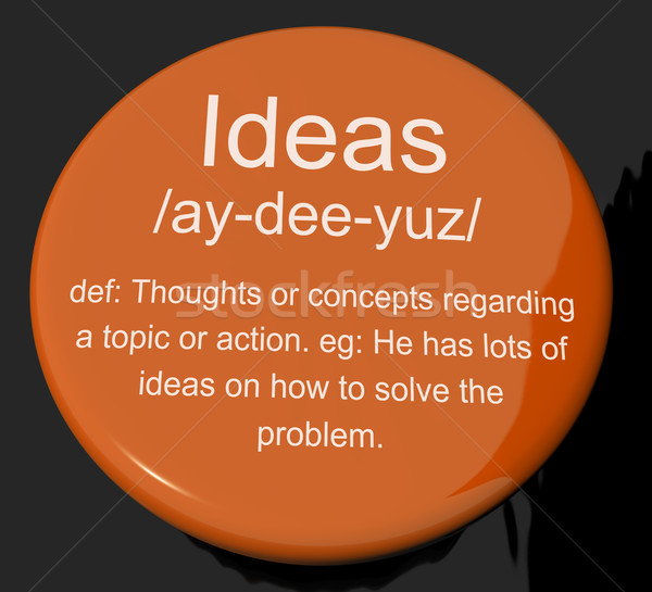 Ideas Definition Button Showing Creative Thoughts Invention And Stock photo © stuartmiles