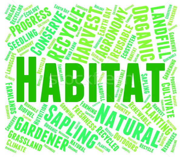 Habitat Word Indicates Habitats Surroundings And Property Stock photo © stuartmiles