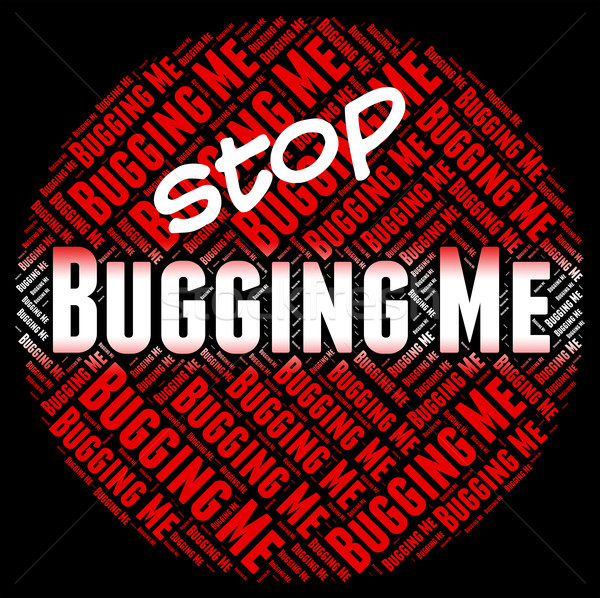 Stop Bugging Me Indicates Warning Sign And Abrade Stock photo © stuartmiles
