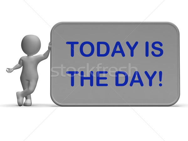 Today Is The Day Sign Shows Opportunity Or Special Occasion Stock photo © stuartmiles