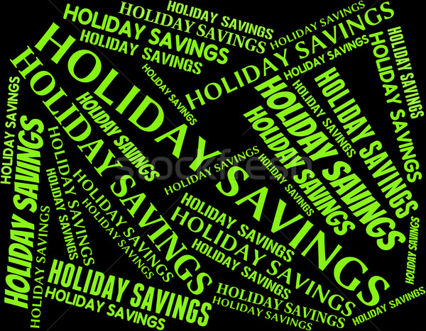 Holiday Savings Indicates Go On Leave And Capital Stock photo © stuartmiles