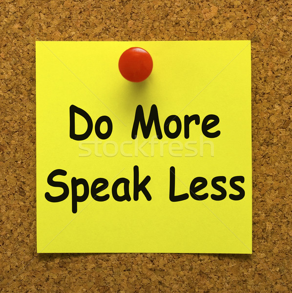 Do More Speak Less Note Means Be Productive And Constructive Stock photo © stuartmiles