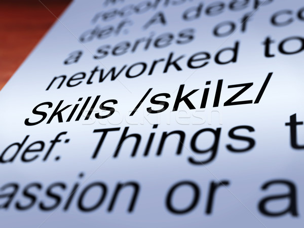 Skills Definition Closeup Showing Aptitude And Competence Stock photo © stuartmiles