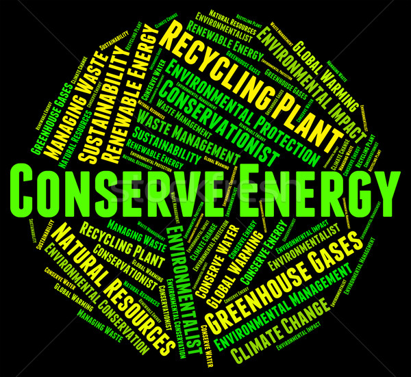 Conserve Energy Shows Power Source And Conservation Stock photo © stuartmiles