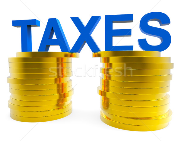 High Taxes Means Duties Duty And Taxpayer Stock photo © stuartmiles