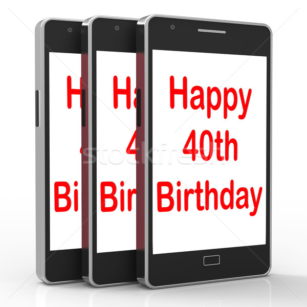 Happy 40th Birthday Smartphone Shows Celebrate Turning Forty Stock photo © stuartmiles