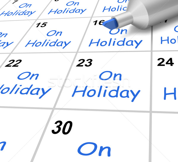On Holiday Calendar Means Vacation And Break From Work Stock photo © stuartmiles