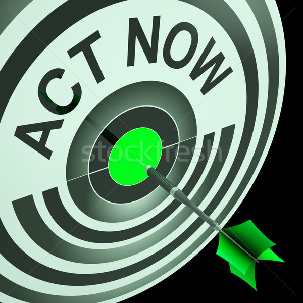 Act Now Means To Hurry And Move Stock photo © stuartmiles
