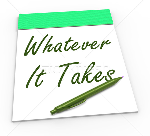 Whatever It Takes Notepad Shows Determination And Dedication Stock photo © stuartmiles