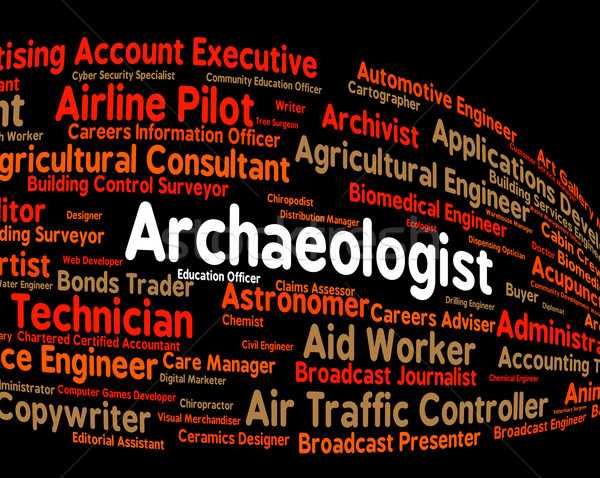 Archaeologist Job Shows Words Occupation And Employment Stock photo © stuartmiles