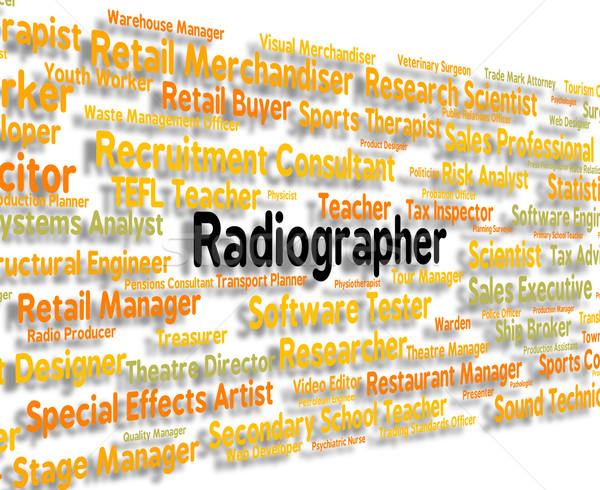 Radiographer Job Represents Words Jobs And Position Stock photo © stuartmiles