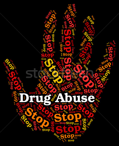 Stop Drug Abuse Means Abused Dependence And Addiction Stock photo © stuartmiles