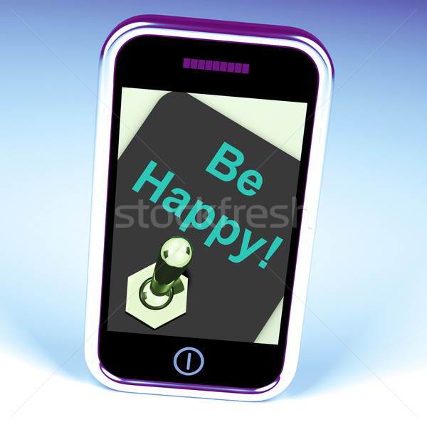 Be Happy Phone Shows Happiness Or Enjoyment Stock photo © stuartmiles