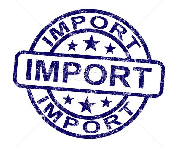 Import pieczęć towary Zdjęcia stock © stuartmiles