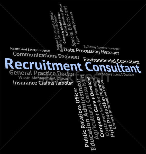 Recruitment Consultant Means Work Expert And Occupation Stock photo © stuartmiles